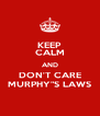 """KEEP CALM AND DON'T CARE MURPHY""""S LAWS - Personalised Poster A4 size"""