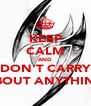 KEEP CALM AND DON'T CARRY ABOUT ANYTHING - Personalised Poster A4 size