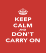 KEEP CALM AND DON'T CARRY ON - Personalised Poster A4 size