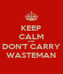 KEEP CALM AND DON'T CARRY WASTEMAN - Personalised Poster A4 size