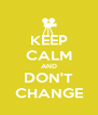 KEEP CALM AND DON'T CHANGE - Personalised Poster A4 size