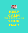 KEEP CALM AND DON'T CHANGE YOUR HAIR - Personalised Poster A4 size