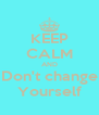 KEEP CALM AND Don't change Yourself - Personalised Poster A4 size