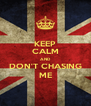 KEEP CALM AND DON'T CHASING ME - Personalised Poster A4 size