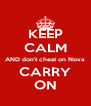 KEEP CALM AND don't cheat on Nova  CARRY ON - Personalised Poster A4 size