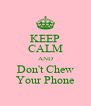 KEEP CALM AND Don't Chew Your Phone - Personalised Poster A4 size
