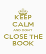 KEEP CALM AND DON'T CLOSE THE BOOK - Personalised Poster A4 size