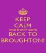 KEEP CALM AND DON'T COME BACK TO BROUGHTON! - Personalised Poster A4 size