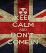 KEEP CALM AND DON'T  COME IN - Personalised Poster A4 size