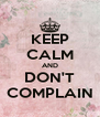 KEEP CALM AND DON'T COMPLAIN - Personalised Poster A4 size