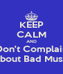 KEEP CALM AND Don't Complain About Bad Music - Personalised Poster A4 size