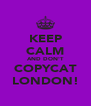 KEEP CALM AND DON'T COPYCAT LONDON! - Personalised Poster A4 size