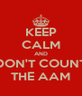 KEEP CALM AND DON'T COUNT THE AAM - Personalised Poster A4 size