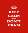 KEEP CALM AND DON'T CRAM - Personalised Poster A4 size