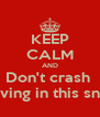 KEEP CALM AND Don't crash  Driving in this snow - Personalised Poster A4 size