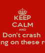 KEEP CALM AND Don't crash  Driving on these roads - Personalised Poster A4 size