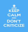 KEEP CALM AND DON'T CRITICIZE - Personalised Poster A4 size