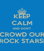 KEEP CALM AND DON'T CROWD OUR ROCK STARS! - Personalised Poster A4 size