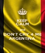 KEEP CALM and DON'T CRY 4 ME ARGENTINA - Personalised Poster A4 size