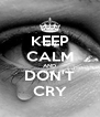 KEEP CALM AND DON'T CRY - Personalised Poster A4 size