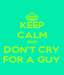 KEEP CALM AND DON'T CRY FOR A GUY - Personalised Poster A4 size