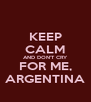 KEEP CALM AND DON'T CRY FOR ME, ARGENTINA - Personalised Poster A4 size