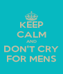 KEEP CALM AND DON'T CRY FOR MENS - Personalised Poster A4 size