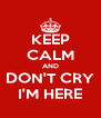 KEEP CALM AND DON'T CRY I'M HERE - Personalised Poster A4 size