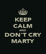 KEEP CALM AND DON'T CRY MARTY - Personalised Poster A4 size