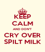 KEEP CALM AND DON'T CRY OVER SPILT MILK - Personalised Poster A4 size