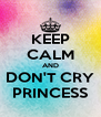 KEEP CALM AND DON'T CRY PRINCESS - Personalised Poster A4 size