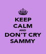 KEEP CALM AND DON'T CRY SAMMY - Personalised Poster A4 size
