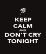 KEEP CALM AND DON'T CRY TONIGHT - Personalised Poster A4 size