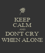 KEEP CALM AND DON'T CRY WHEN ALONE - Personalised Poster A4 size