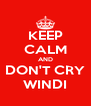 KEEP CALM AND DON'T CRY WINDI - Personalised Poster A4 size