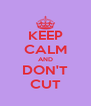 KEEP CALM AND DON'T CUT - Personalised Poster A4 size