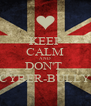 KEEP CALM AND DON'T  CYBER-BULLY - Personalised Poster A4 size