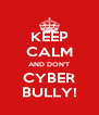 KEEP CALM AND DON'T CYBER BULLY! - Personalised Poster A4 size