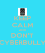 KEEP CALM AND DON'T CYBERBULLY - Personalised Poster A4 size