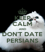 KEEP CALM AND DON'T DATE PERSIANS - Personalised Poster A4 size