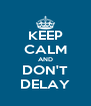 KEEP CALM AND DON'T DELAY - Personalised Poster A4 size