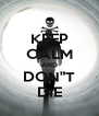 """KEEP CALM AND DON""""T DIE - Personalised Poster A4 size"""
