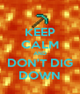 KEEP CALM AND DON'T DIG DOWN - Personalised Poster A4 size