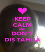 KEEP CALM AND DON'T DIS TAHLIA - Personalised Poster A4 size
