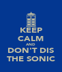 KEEP CALM AND DON'T DIS THE SONIC - Personalised Poster A4 size