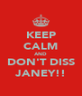 KEEP CALM AND DON'T DISS JANEY!! - Personalised Poster A4 size