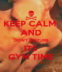 KEEP CALM  AND DON'T DISTURB ITS GYM TIME - Personalised Poster A4 size