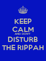 KEEP CALM AND DON'T DISTURB THE RIPPAH - Personalised Poster A4 size