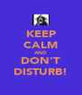 KEEP CALM AND DON'T DISTURB! - Personalised Poster A4 size
