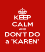 KEEP CALM AND DON'T DO a 'KAREN' - Personalised Poster A4 size